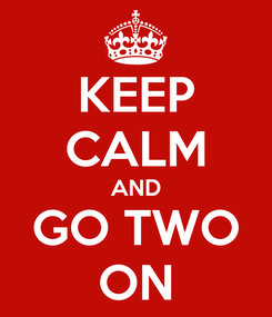 Poster: KEEP CALM AND GO TWO ON