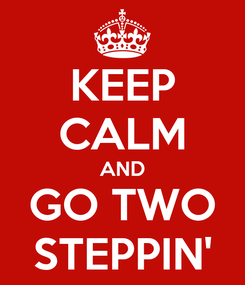 Poster: KEEP CALM AND GO TWO STEPPIN'