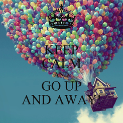 Poster: KEEP CALM AND GO UP AND AWAY!