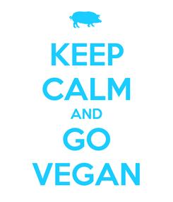Poster: KEEP CALM AND GO VEGAN