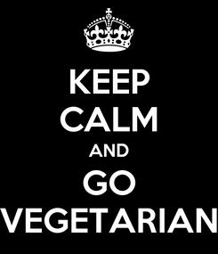 Poster: KEEP CALM AND GO VEGETARIAN
