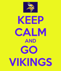 Poster: KEEP CALM AND GO  VIKINGS