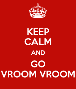 Poster: KEEP CALM AND GO VROOM VROOM