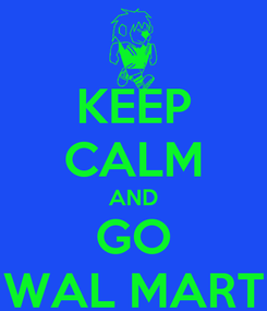 Poster: KEEP CALM AND GO WAL MART