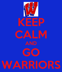 Poster: KEEP CALM AND GO WARRIORS