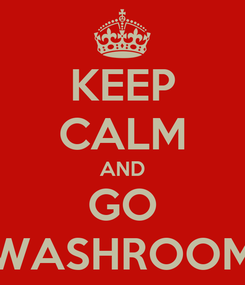 Poster: KEEP CALM AND GO WASHROOM