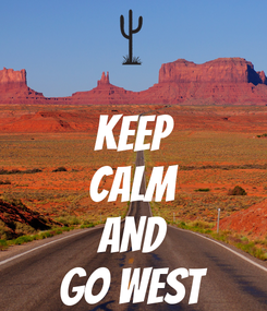 Poster:  KEEP CALM AND GO WEST