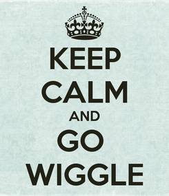 Poster: KEEP CALM AND GO  WIGGLE