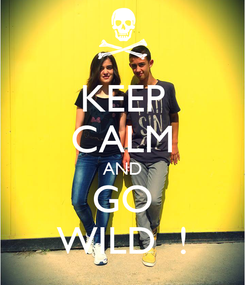Poster: KEEP CALM AND GO WILD  !