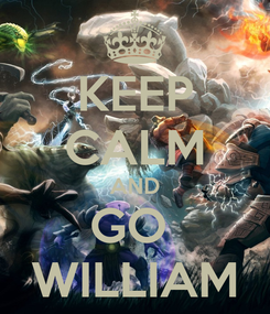 Poster: KEEP CALM AND GO  WILLIAM