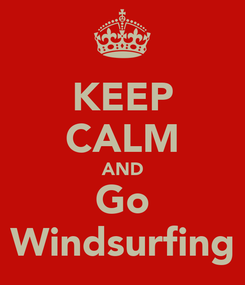 Poster: KEEP CALM AND Go Windsurfing