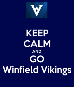 Poster: KEEP CALM AND GO Winfield Vikings