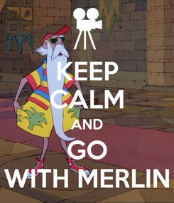 Poster: KEEP CALM AND GO WITH MERLIN