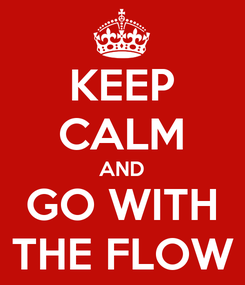 Poster: KEEP CALM AND GO WITH THE FLOW