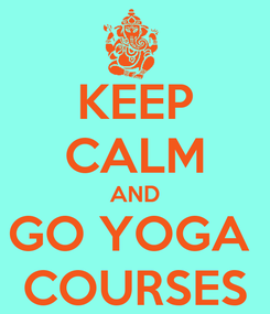 Poster: KEEP CALM AND GO YOGA  COURSES