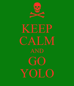 Poster: KEEP CALM AND GO YOLO