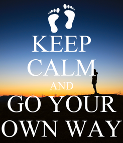 Poster: KEEP CALM AND GO YOUR OWN WAY