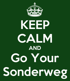 Poster: KEEP CALM AND Go Your Sonderweg