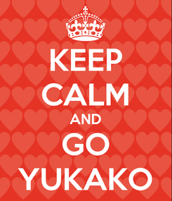Poster: KEEP CALM AND GO YUKAKO