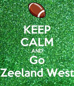 Poster: KEEP CALM AND Go Zeeland West