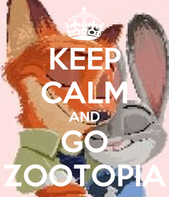 Poster: KEEP CALM AND GO ZOOTOPIA