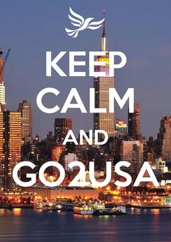 Poster: KEEP CALM AND GO2USA