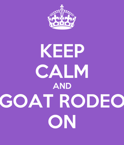Poster: KEEP CALM AND GOAT RODEO ON