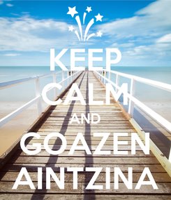 Poster: KEEP CALM AND GOAZEN AINTZINA