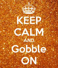 Poster: KEEP CALM AND Gobble ON