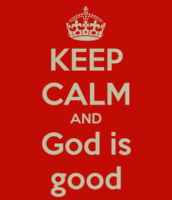 Poster: KEEP CALM AND God is good