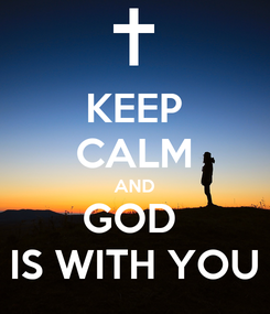 Poster: KEEP CALM AND GOD  IS WITH YOU