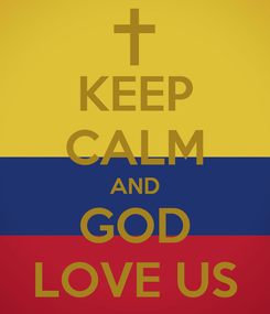 Poster: KEEP CALM AND GOD LOVE US