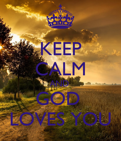 Poster: KEEP CALM AND  GOD  LOVES YOU