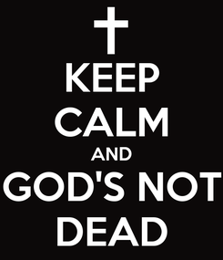 Poster: KEEP CALM AND GOD'S NOT DEAD
