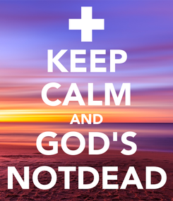 Poster: KEEP CALM AND GOD'S NOTDEAD