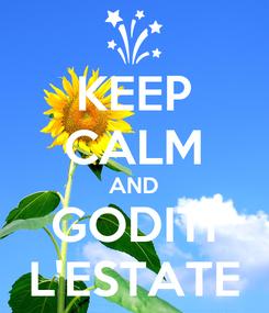 Poster: KEEP CALM AND GODITI L'ESTATE