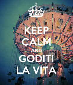 Poster: KEEP CALM AND GODITI LA VITA
