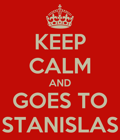 Poster: KEEP CALM AND GOES TO STANISLAS