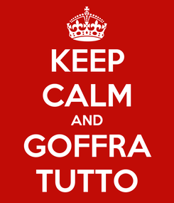 Poster: KEEP CALM AND GOFFRA TUTTO