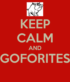 Poster: KEEP CALM AND GOFORITES