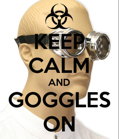 Poster: KEEP CALM AND GOGGLES ON