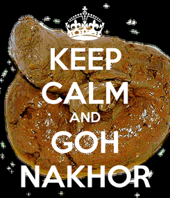 Poster: KEEP CALM AND GOH NAKHOR