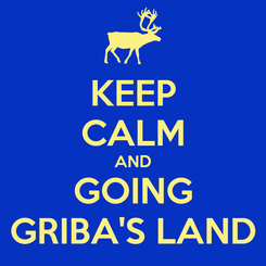 Poster: KEEP CALM AND GOING GRIBA'S LAND