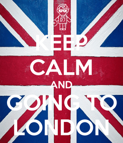 Poster: KEEP CALM AND GOING TO LONDON