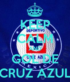 Poster: KEEP CALM AND GOL DE CRUZ AZUL