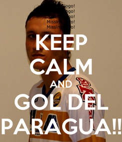 Poster: KEEP CALM AND GOL DEL PARAGUA!!