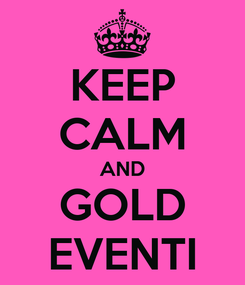 Poster: KEEP CALM AND GOLD EVENTI