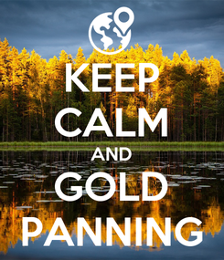 Poster: KEEP CALM AND GOLD PANNING