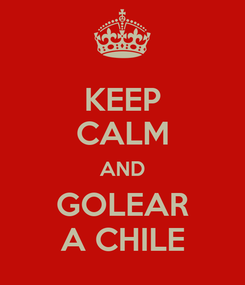 Poster: KEEP CALM AND GOLEAR A CHILE