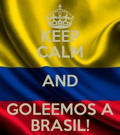 Poster: KEEP CALM AND GOLEEMOS A BRASIL!